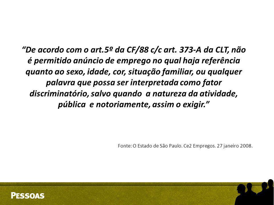 """""""De acordo com o art.5º da CF/88 c/c art. 373-A da CLT, não é permitido anúncio de emprego no qual haja referência quanto ao sexo, idade, cor, situaçã"""