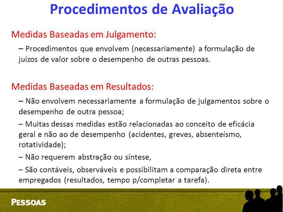 Procedimentos de Avaliação Medidas Baseadas em Julgamento : – – Procedimentos que envolvem (necessariamente) a formulação de juízos de valor sobre o d