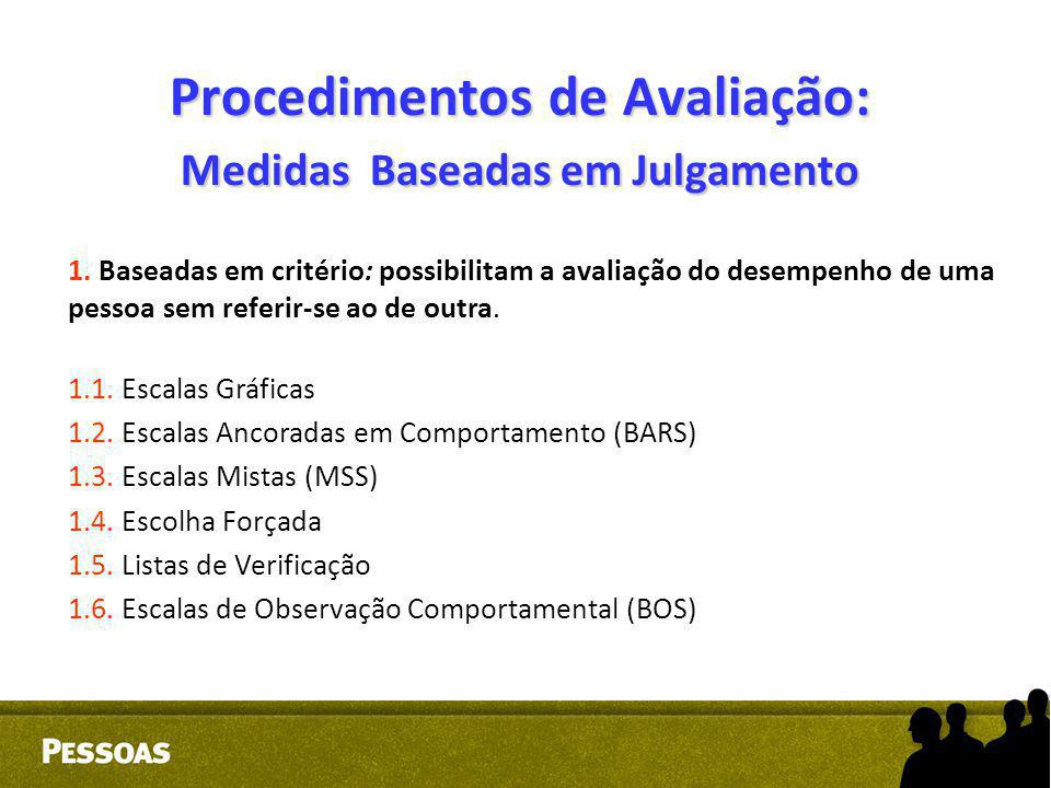 Procedimentos de Avaliação: Medidas Baseadas em Julgamento 1. Baseadas em critério: possibilitam a avaliação do desempenho de uma pessoa sem referir-s