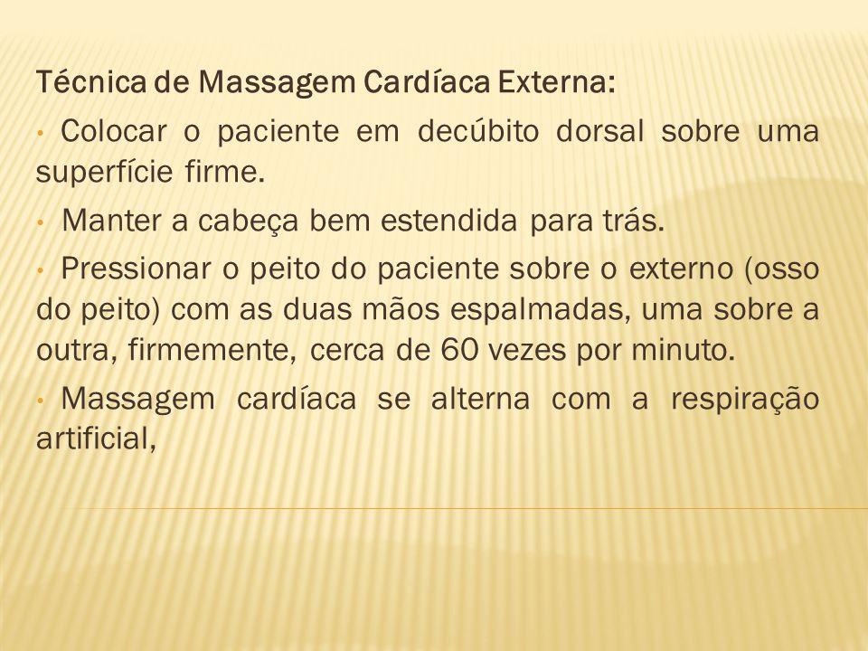 Técnica de Massagem Cardíaca Externa: Colocar o paciente em decúbito dorsal sobre uma superfície firme.