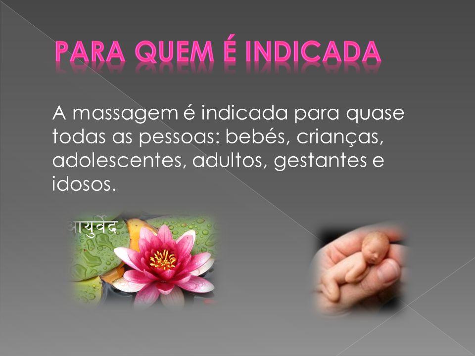 A massagem é indicada para quase todas as pessoas: bebés, crianças, adolescentes, adultos, gestantes e idosos.