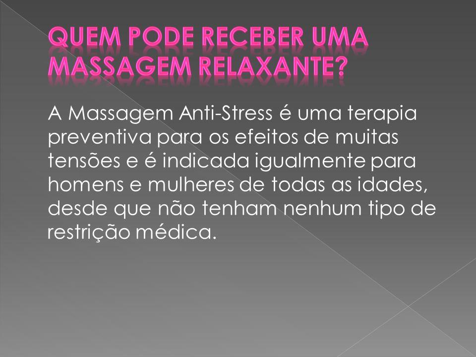 A Massagem Anti-Stress é uma terapia preventiva para os efeitos de muitas tensões e é indicada igualmente para homens e mulheres de todas as idades, d