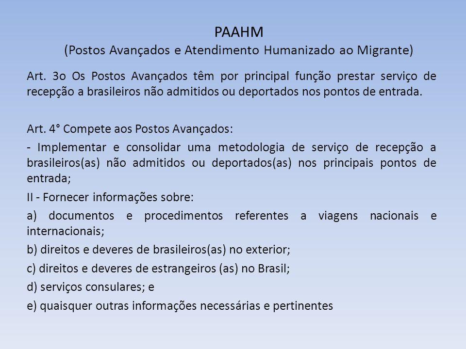 PAAHM (Postos Avançados e Atendimento Humanizado ao Migrante) Art. 3o Os Postos Avançados têm por principal função prestar serviço de recepção a brasi