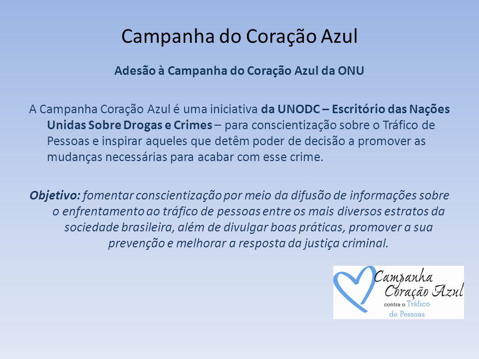 Campanha do Coração Azul Adesão à Campanha do Coração Azul da ONU A Campanha Coração Azul é uma iniciativa da UNODC – Escritório das Nações Unidas Sob