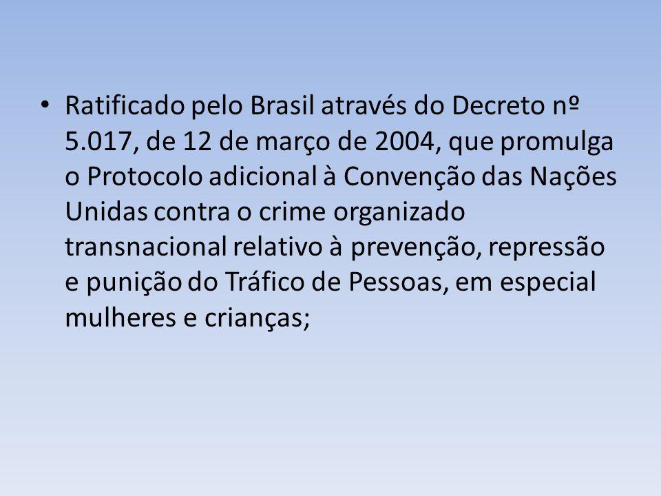 Ratificado pelo Brasil através do Decreto nº 5.017, de 12 de março de 2004, que promulga o Protocolo adicional à Convenção das Nações Unidas contra o