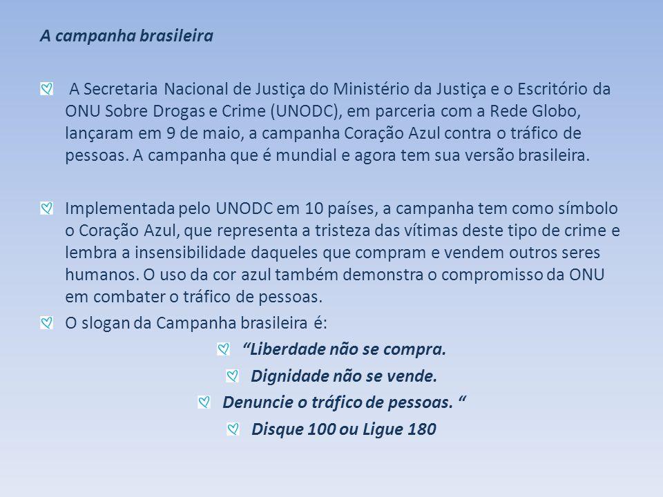 A campanha brasileira A Secretaria Nacional de Justiça do Ministério da Justiça e o Escritório da ONU Sobre Drogas e Crime (UNODC), em parceria com a