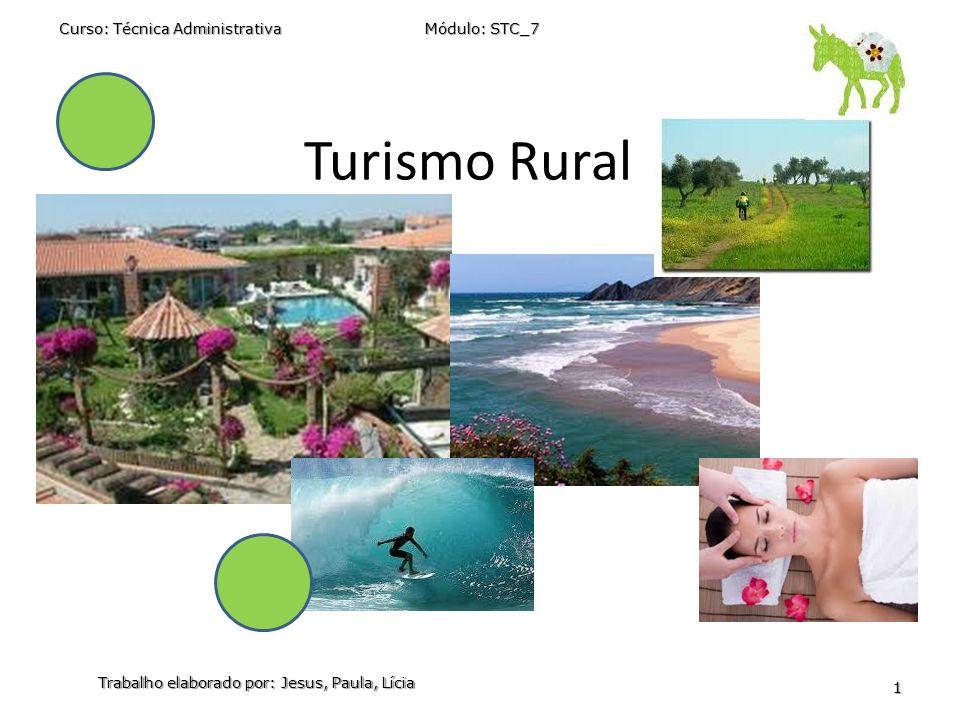 Turismo Rural Curso: Técnica Administrativa Módulo: STC_7 1 Trabalho elaborado por: Jesus, Paula, Lícia