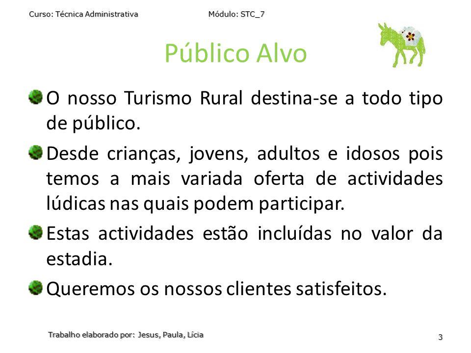 Público Alvo O nosso Turismo Rural destina-se a todo tipo de público. Desde crianças, jovens, adultos e idosos pois temos a mais variada oferta de act