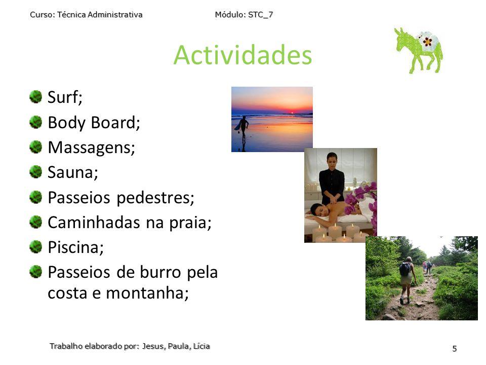 Actividades Surf; Body Board; Massagens; Sauna; Passeios pedestres; Caminhadas na praia; Piscina; Passeios de burro pela costa e montanha; Curso: Técn