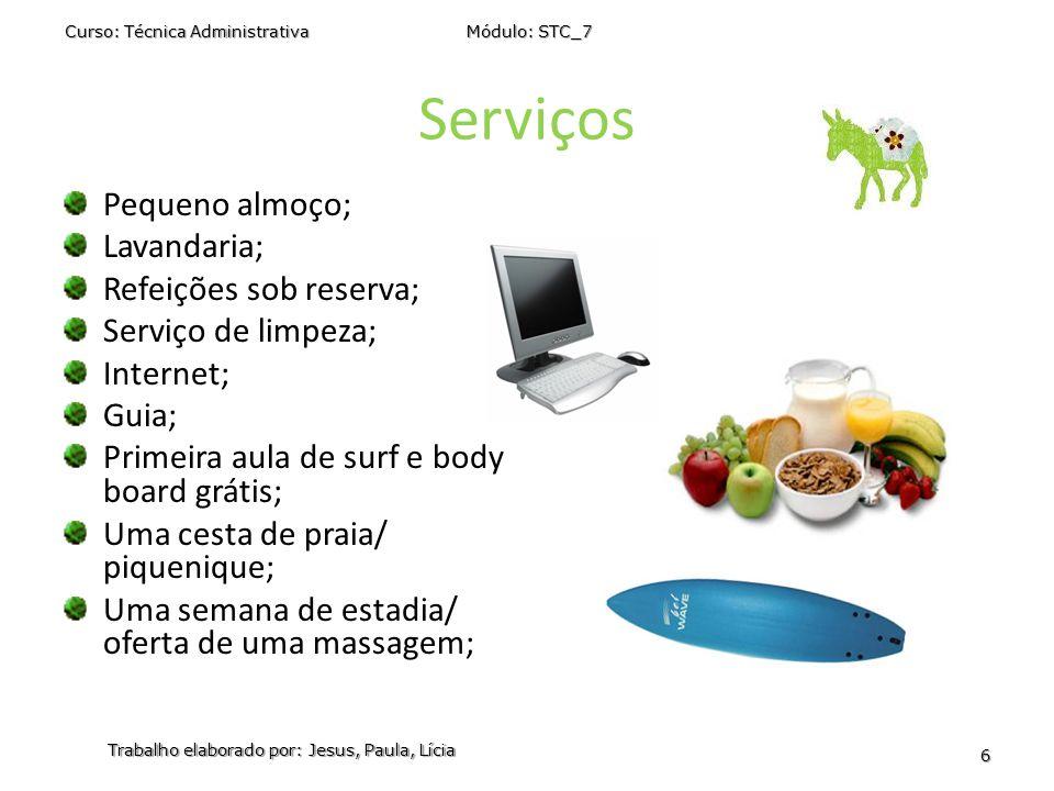 Serviços Pequeno almoço; Lavandaria; Refeições sob reserva; Serviço de limpeza; Internet; Guia; Primeira aula de surf e body board grátis; Uma cesta d