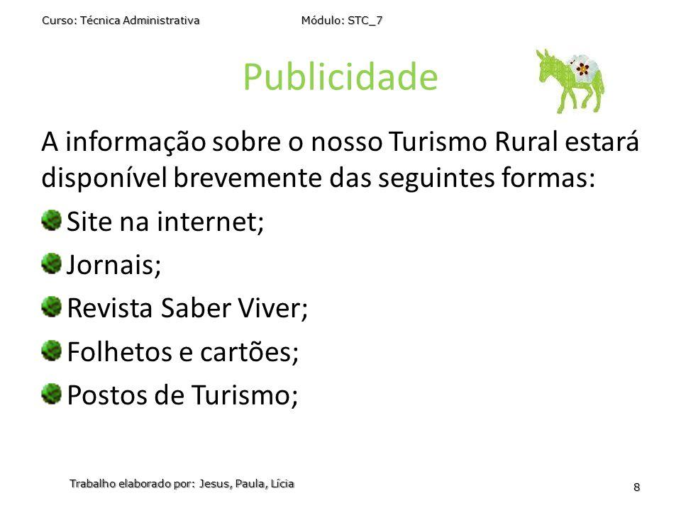 Publicidade A informação sobre o nosso Turismo Rural estará disponível brevemente das seguintes formas: Site na internet; Jornais; Revista Saber Viver