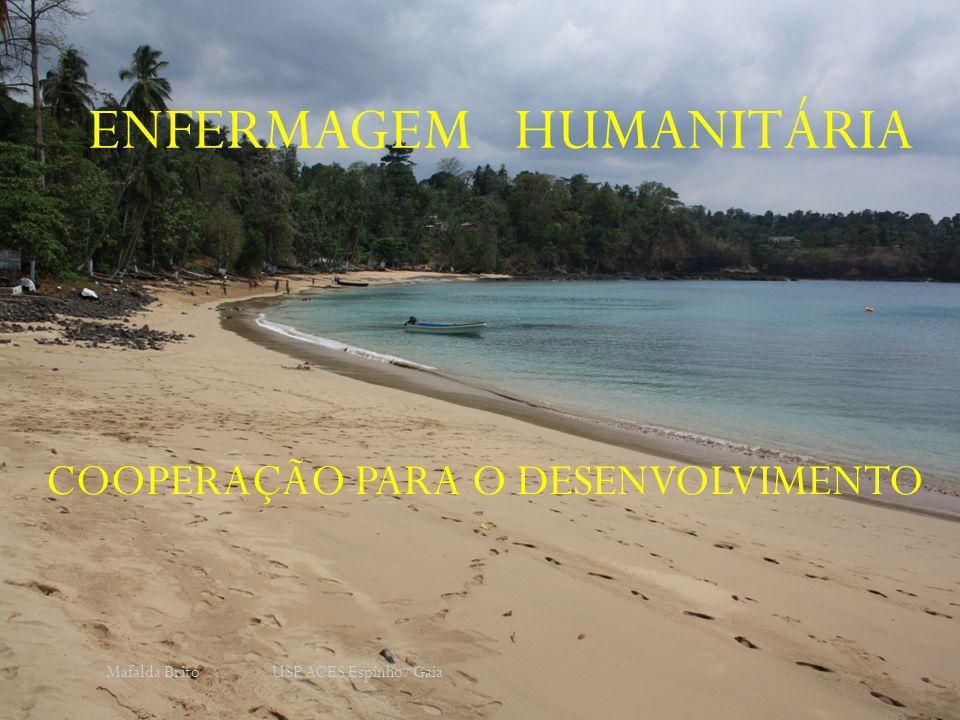ENFERMAGEM HUMANITÁRIA COOPERAÇÃO PARA O DESENVOLVIMENTO Mafalda Brito USP ACES Espinho/Gaia