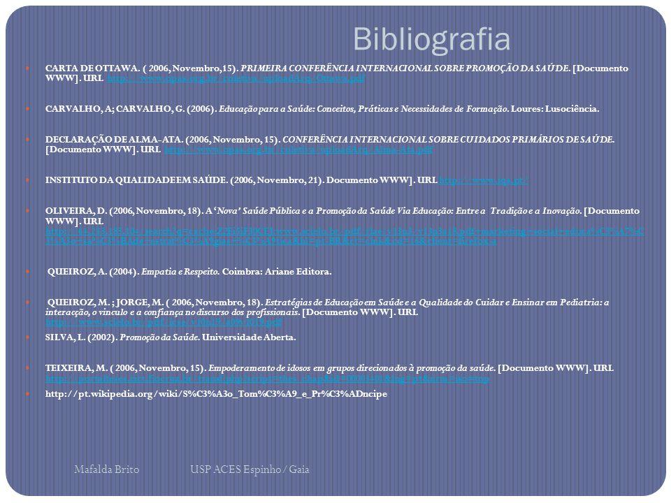 Bibliografia CARTA DE OTTAWA. ( 2006, Novembro,15). PRIMEIRA CONFERÊNCIA INTERNACIONAL SOBRE PROMOÇÃO DA SAÚDE. [Documento WWW]. URL http://www.opas.o