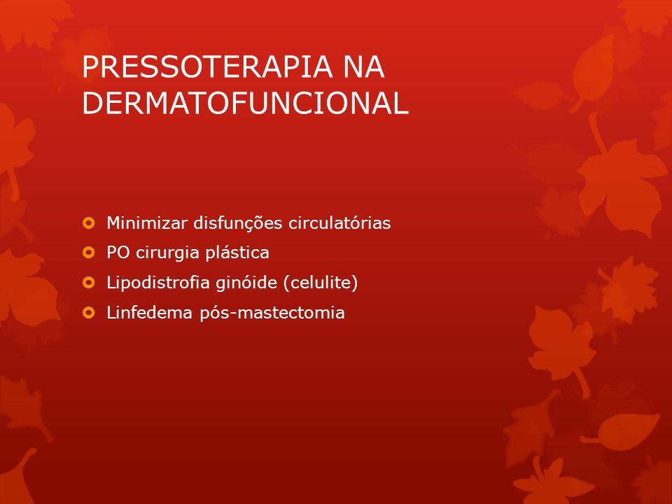 PRESSOTERAPIA NA DERMATOFUNCIONAL  Minimizar disfunções circulatórias  PO cirurgia plástica  Lipodistrofia ginóide (celulite)  Linfedema pós-mastectomia