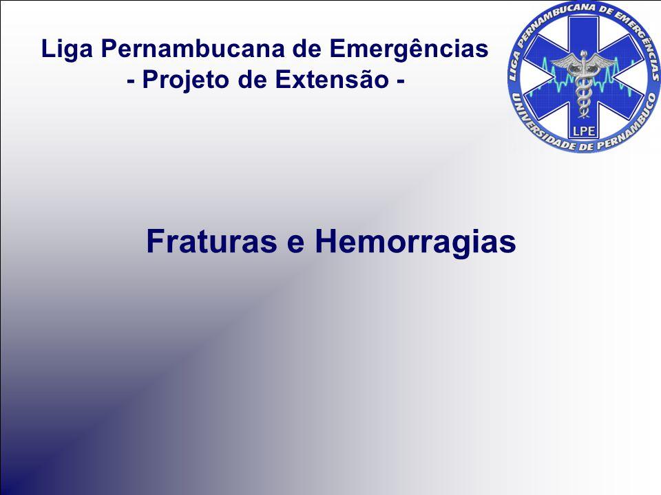 Fraturas e Hemorragias Liga Pernambucana de Emergências - Projeto de Extensão -