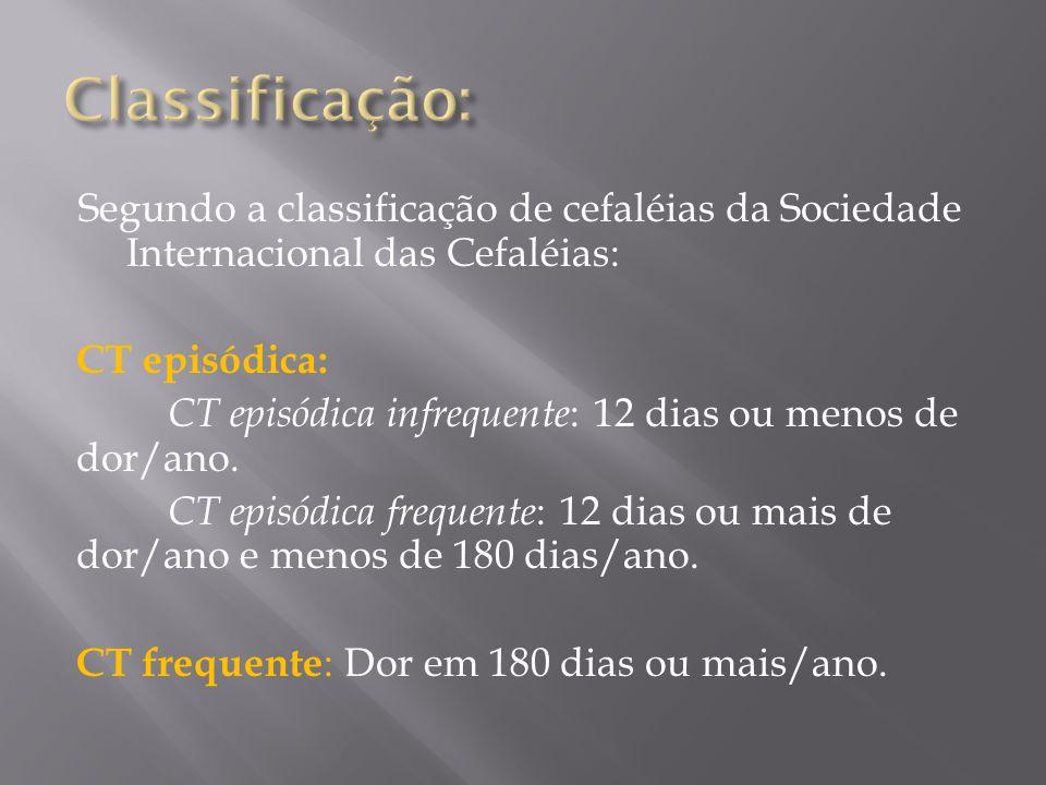 Segundo a classificação de cefaléias da Sociedade Internacional das Cefaléias: CT episódica: CT episódica infrequente : 12 dias ou menos de dor/ano.