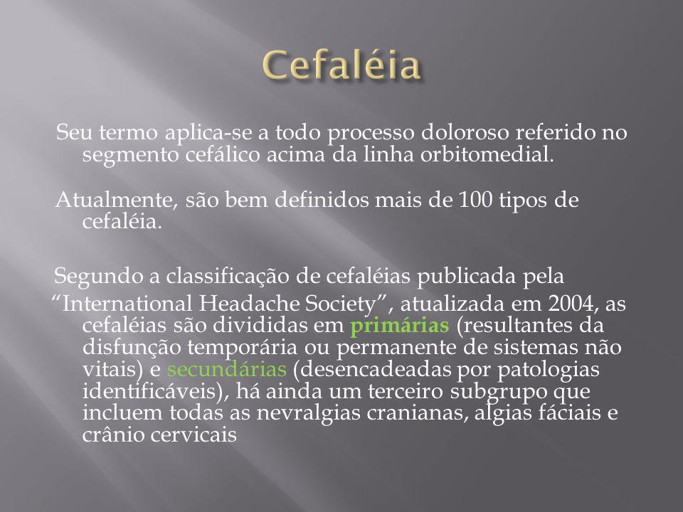 Seu termo aplica-se a todo processo doloroso referido no segmento cefálico acima da linha orbitomedial.