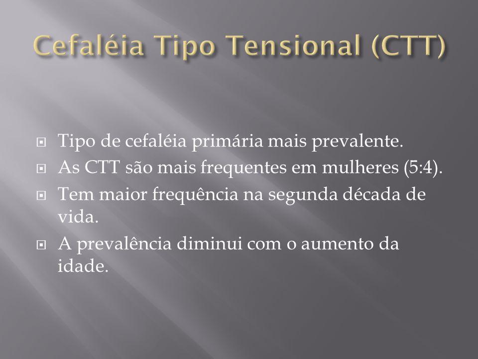  Tipo de cefaléia primária mais prevalente. As CTT são mais frequentes em mulheres (5:4).