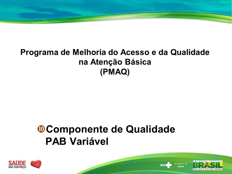 Programa de Melhoria do Acesso e da Qualidade na Atenção Básica (PMAQ)  Componente de Qualidade PAB Variável