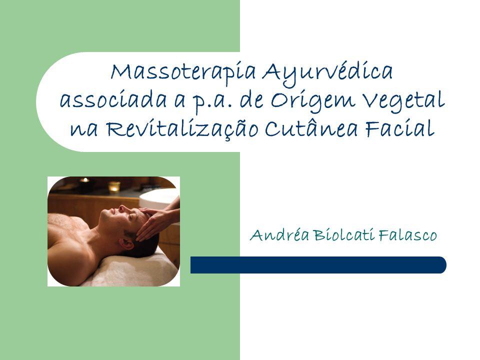 Massoterapia Ayurvédica associada a p.a. de Origem Vegetal na Revitalização Cutânea Facial Andréa Biolcati Falasco