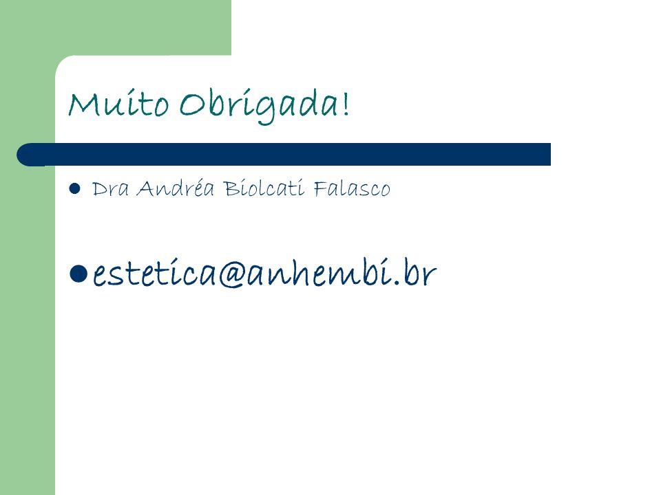 Muito Obrigada! Dra Andréa Biolcati Falasco estetica@anhembi.br