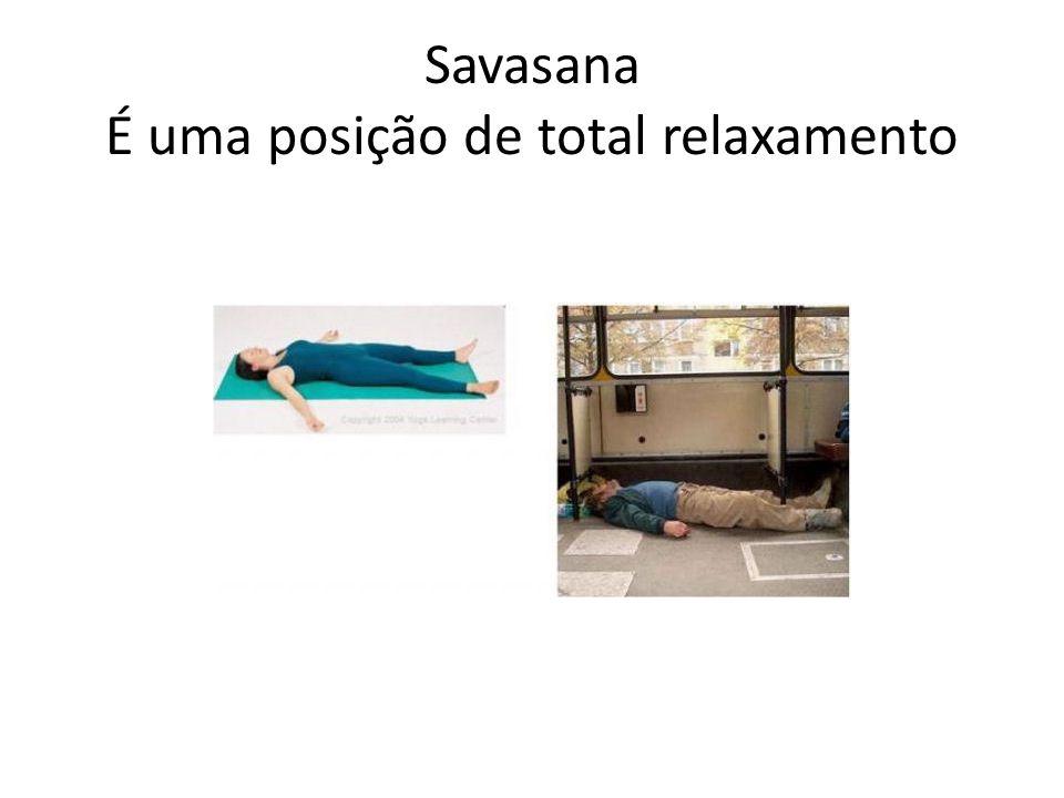 Savasana É uma posição de total relaxamento