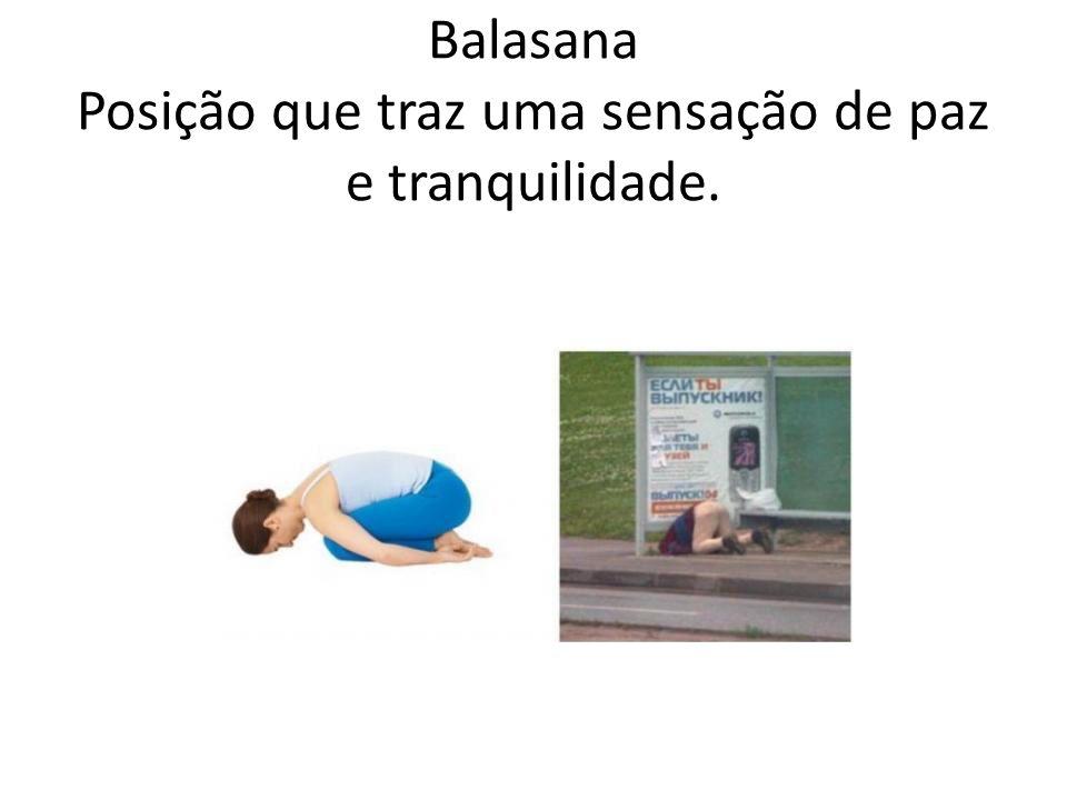 Balasana Posição que traz uma sensação de paz e tranquilidade.