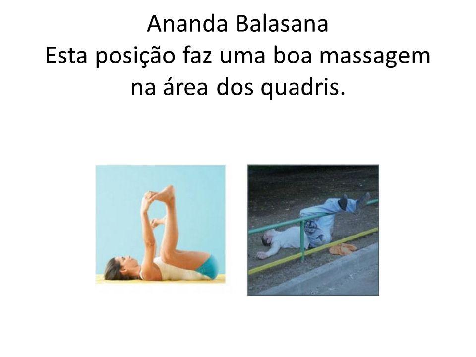 Ananda Balasana Esta posição faz uma boa massagem na área dos quadris.
