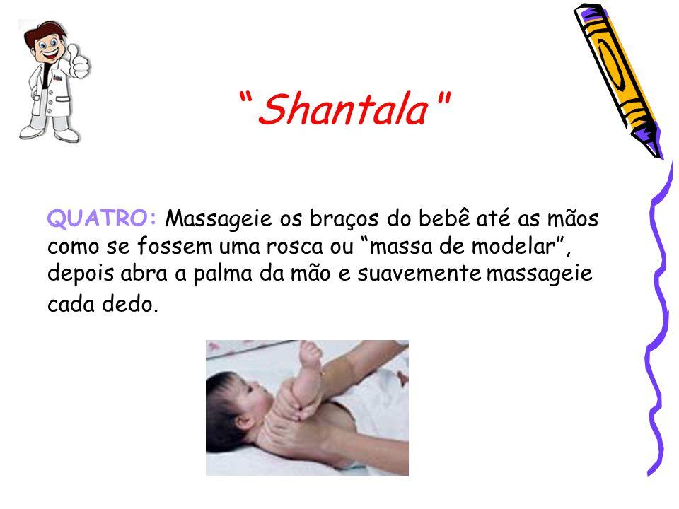 """""""Shantala """" QUATRO: Massageie os braços do bebê até as mãos como se fossem uma rosca ou """"massa de modelar"""", depois abra a palma da mão e suavemente ma"""