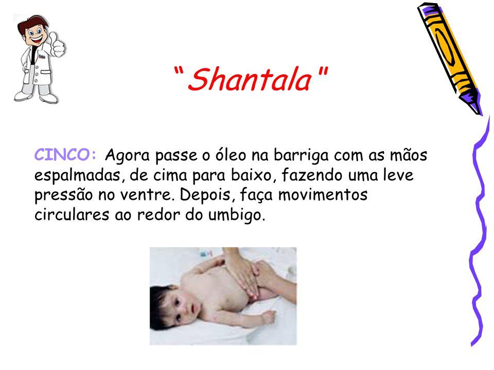 """""""Shantala """" CINCO: Agora passe o óleo na barriga com as mãos espalmadas, de cima para baixo, fazendo uma leve pressão no ventre. Depois, faça moviment"""