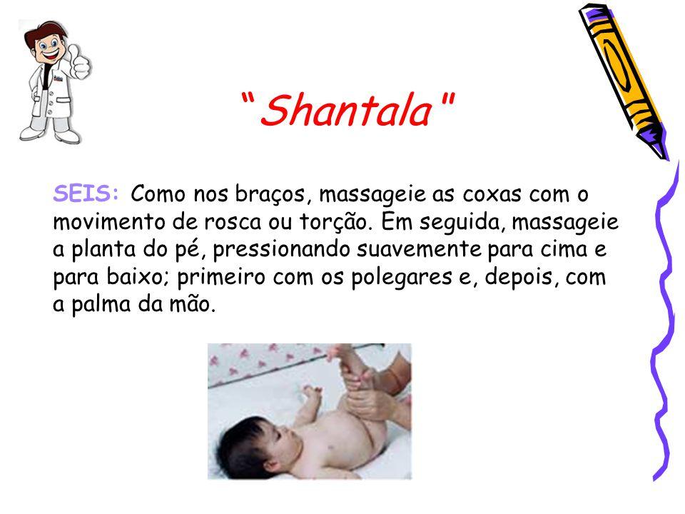 """""""Shantala """" SEIS: Como nos braços, massageie as coxas com o movimento de rosca ou torção. Em seguida, massageie a planta do pé, pressionando suavement"""