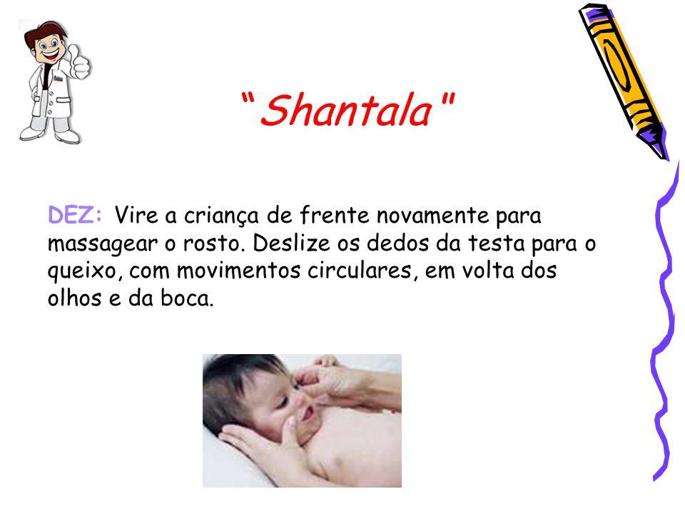 """""""Shantala """" DEZ: Vire a criança de frente novamente para massagear o rosto. Deslize os dedos da testa para o queixo, com movimentos circulares, em vol"""