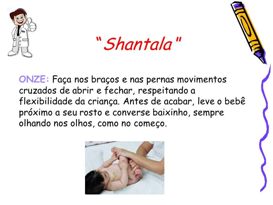 """""""Shantala """" ONZE: Faça nos braços e nas pernas movimentos cruzados de abrir e fechar, respeitando a flexibilidade da criança. Antes de acabar, leve o"""