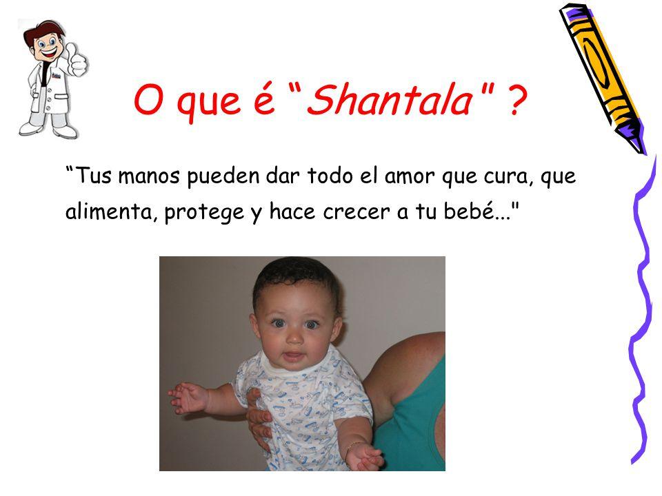 """O que é """"Shantala """" ? """"Tus manos pueden dar todo el amor que cura, que alimenta, protege y hace crecer a tu bebé..."""