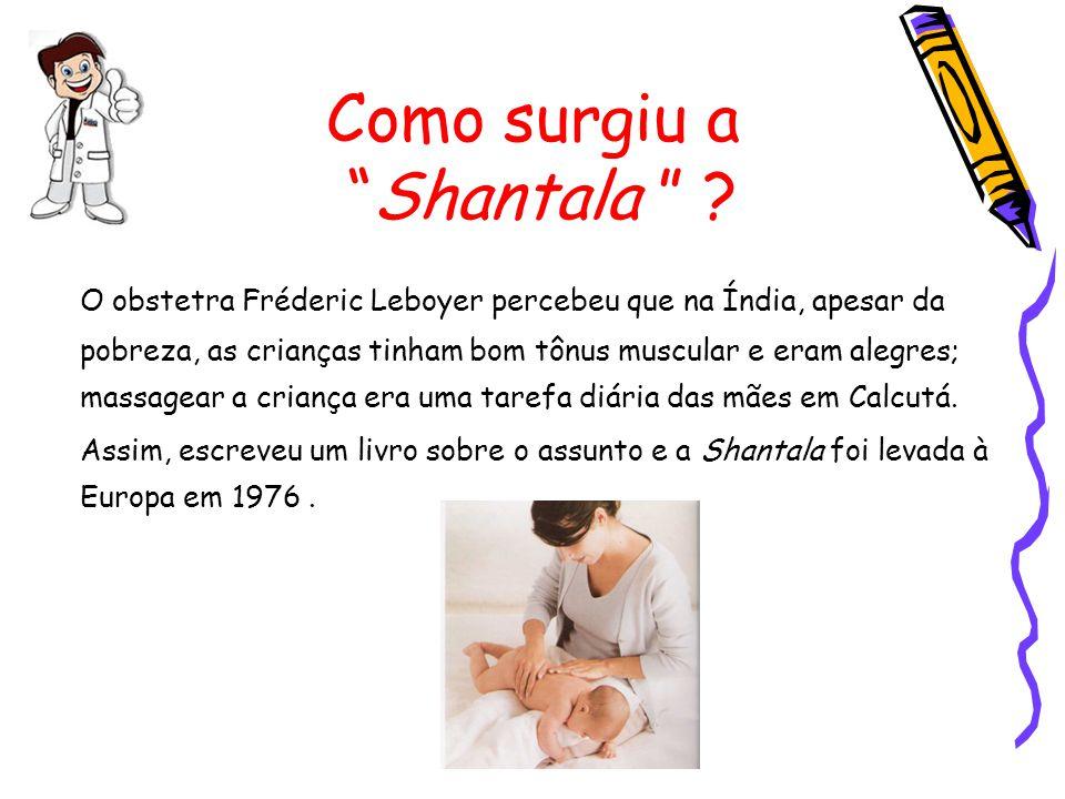"""Como surgiu a """"Shantala """" ? O obstetra Fréderic Leboyer percebeu que na Índia, apesar da pobreza, as crianças tinham bom tônus muscular e eram alegres"""