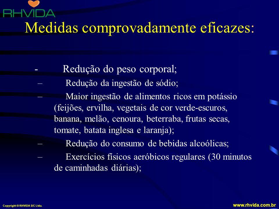 Copyright © RHVIDA S/C Ltda. www.rhvida.com.br Medidas comprovadamente eficazes: - Redução do peso corporal; – Redução da ingestão de sódio; – Maior i