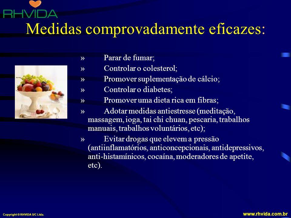 Copyright © RHVIDA S/C Ltda. www.rhvida.com.br Medidas comprovadamente eficazes: » Parar de fumar; » Controlar o colesterol; » Promover suplementação