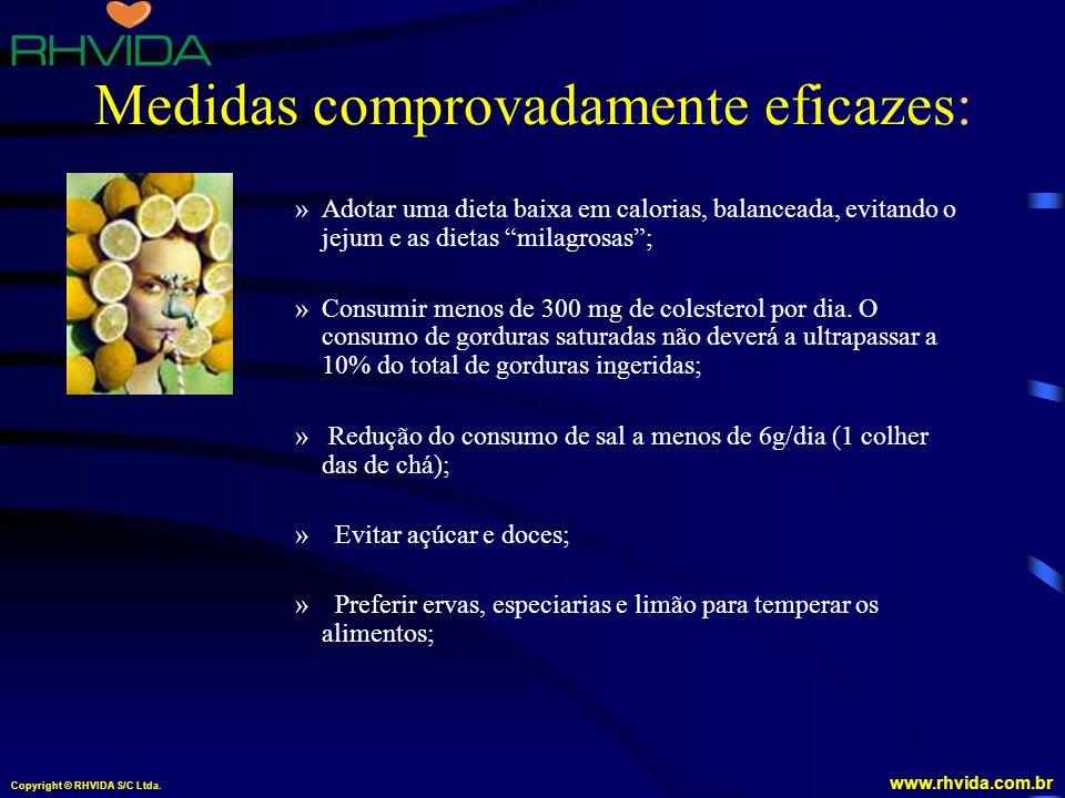 Copyright © RHVIDA S/C Ltda. www.rhvida.com.br Medidas comprovadamente eficazes: »Adotar uma dieta baixa em calorias, balanceada, evitando o jejum e a