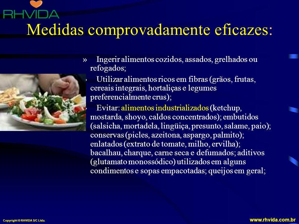 Copyright © RHVIDA S/C Ltda. www.rhvida.com.br Medidas comprovadamente eficazes: » Ingerir alimentos cozidos, assados, grelhados ou refogados; » Utili