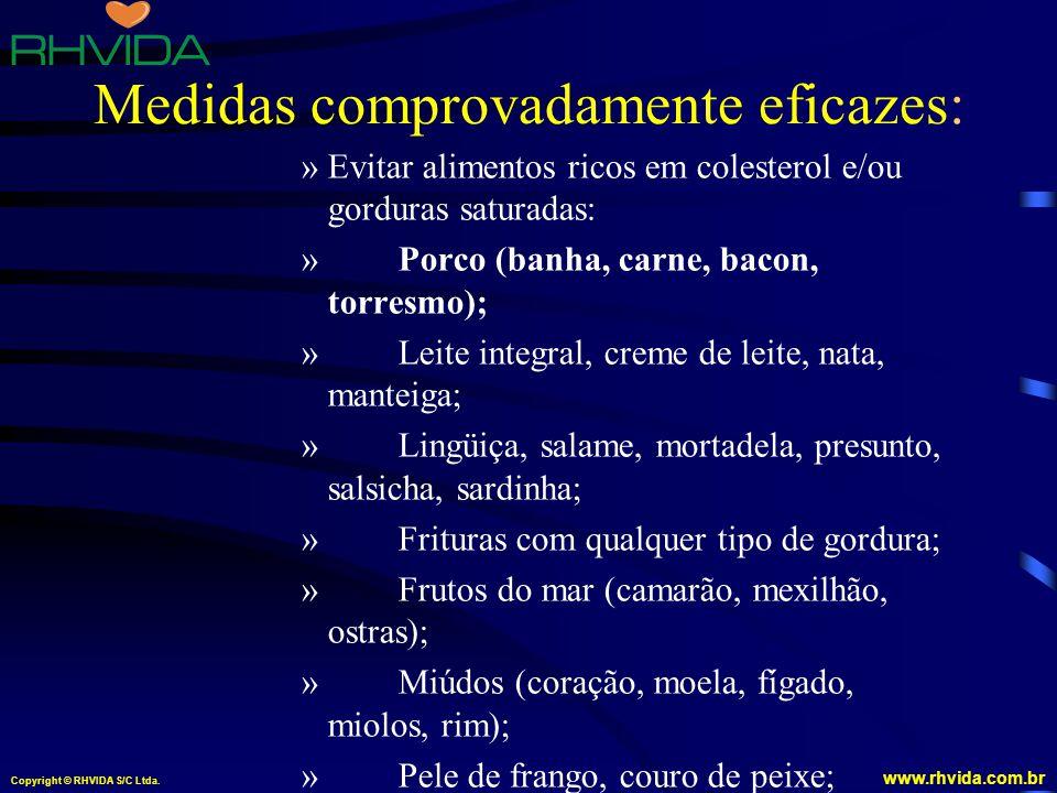 Copyright © RHVIDA S/C Ltda. www.rhvida.com.br Medidas comprovadamente eficazes: »Evitar alimentos ricos em colesterol e/ou gorduras saturadas: » Porc