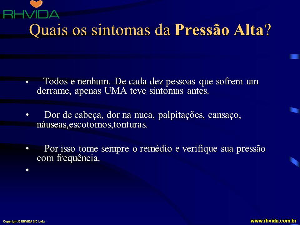 Copyright © RHVIDA S/C Ltda. www.rhvida.com.br Quais os sintomas da Pressão Alta? Todos e nenhum. De cada dez pessoas que sofrem um derrame, apenas UM