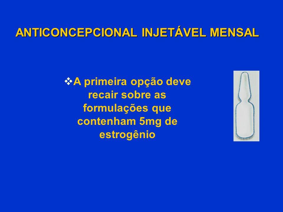  A primeira opção deve recair sobre as formulações que contenham 5mg de estrogênio ANTICONCEPCIONAL INJETÁVEL MENSAL