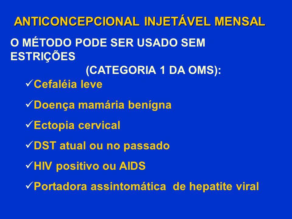 Cefaléia leve Doença mamária benígna Ectopia cervical DST atual ou no passado HIV positivo ou AIDS Portadora assintomática de hepatite viral ANTICONCE