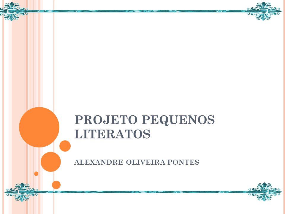 PROJETO PEQUENOS LITERATOS ALEXANDRE OLIVEIRA PONTES