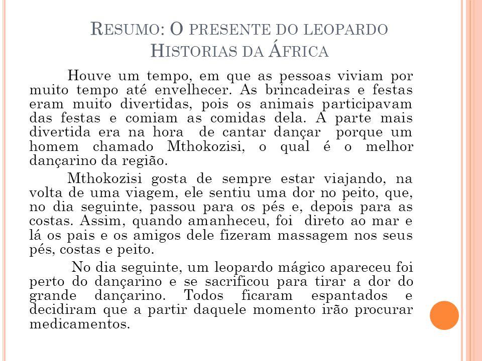 R ESUMO : O PRESENTE DO LEOPARDO H ISTORIAS DA Á FRICA Houve um tempo, em que as pessoas viviam por muito tempo até envelhecer.
