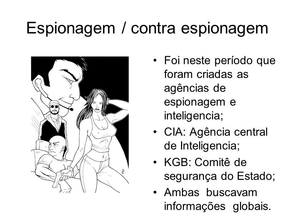Espionagem / contra espionagem Foi neste período que foram criadas as agências de espionagem e inteligencia; CIA: Agência central de Inteligencia; KGB