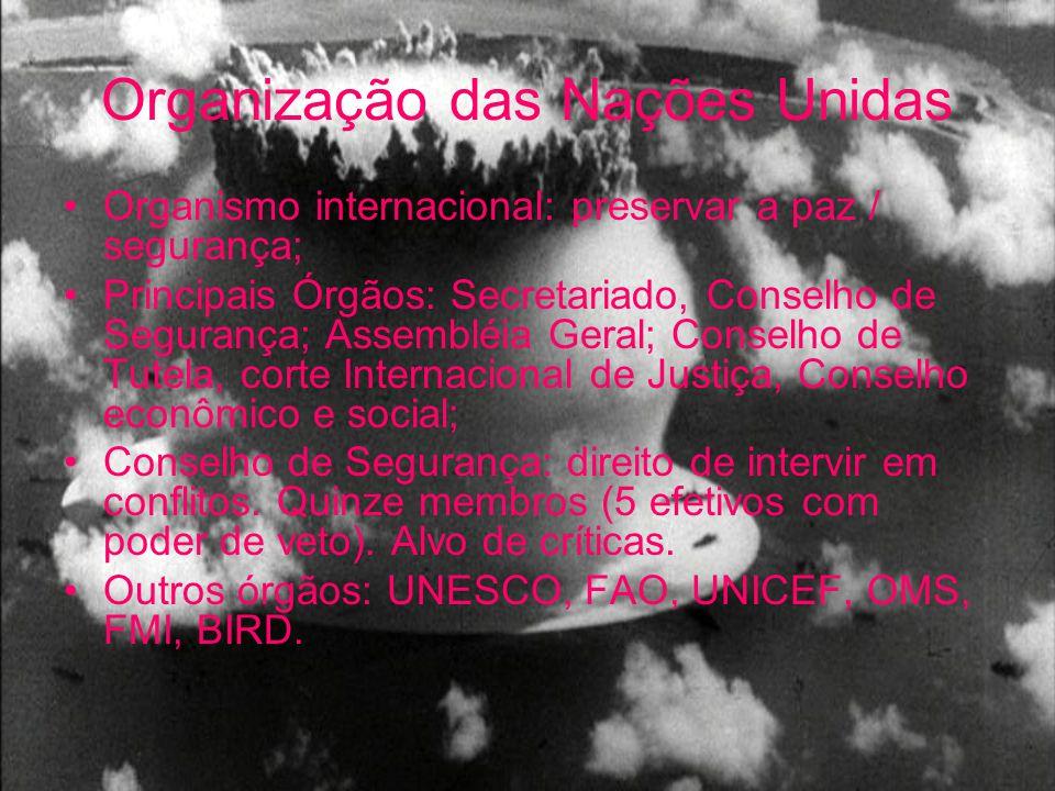 Organização das Nações Unidas Organismo internacional: preservar a paz / segurança; Principais Órgãos: Secretariado, Conselho de Segurança; Assembléia
