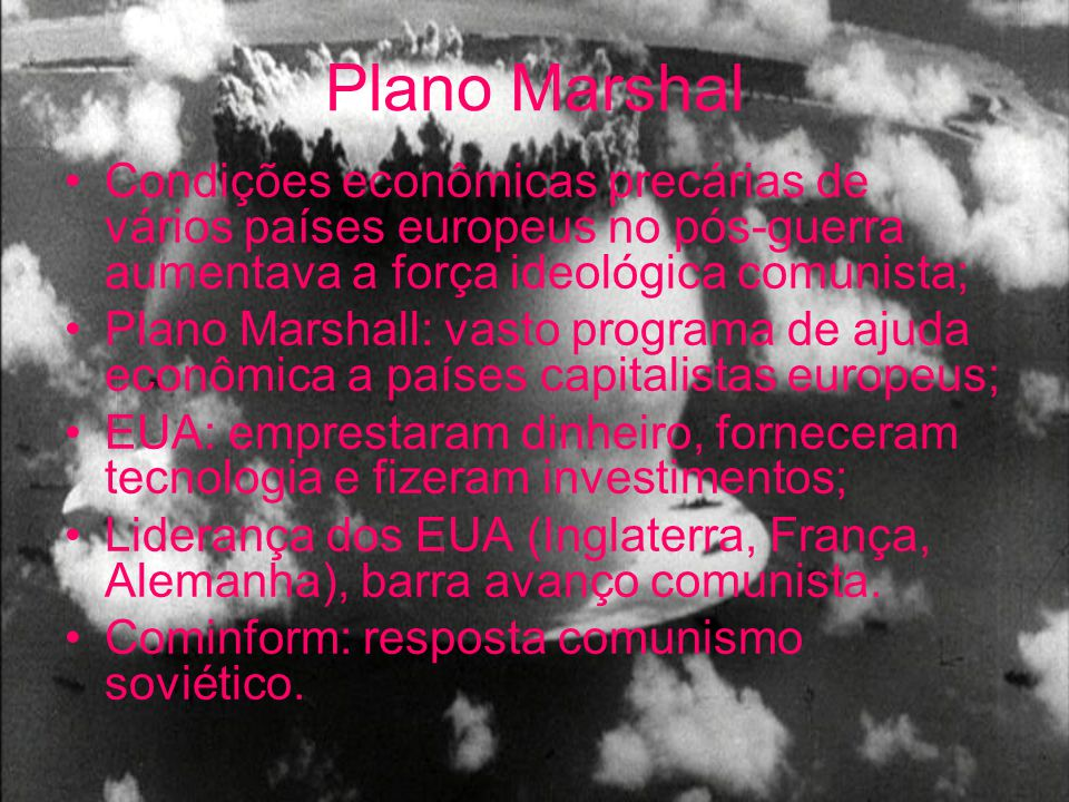 Plano Marshal Condições econômicas precárias de vários países europeus no pós-guerra aumentava a força ideológica comunista; Plano Marshall: vasto pro