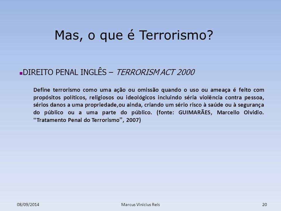08/09/2014Marcus Vinicius Reis20 Mas, o que é Terrorismo.