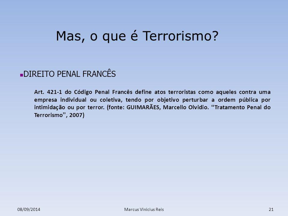 08/09/2014Marcus Vinicius Reis21 Mas, o que é Terrorismo.